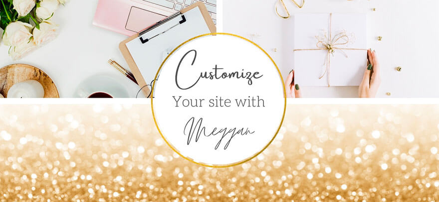 Meggan Larson Customize Your Site With Meggan